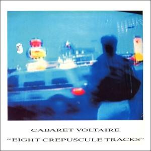 Cabaret Voltaire 8 Crepuscule Tracks